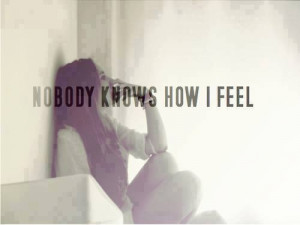 Nobody knows how i feel
