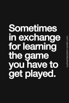 ... for learning the game you have to get played more games of life quotes