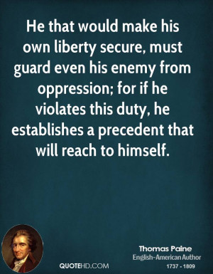 He that would make his own liberty secure, must guard even his enemy ...