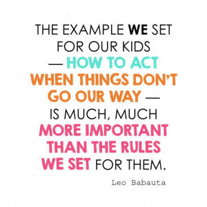 the example we set for our kids ~ how to act when things don't go our ...