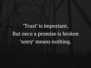 ... it's said...You broke Promise. So now I will never trust you again