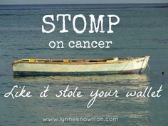 STOMP on CANCER like it stole your wallet !! A great photo with an ...