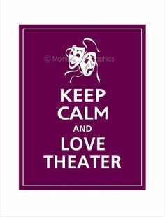 keep calm and love theatre more theatres quotes 8 3