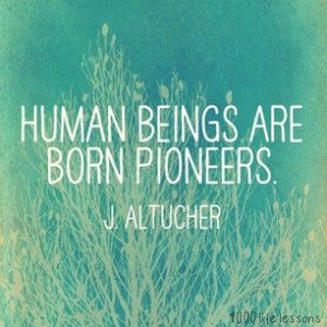Human Beings Are Born Pioneers. Quote by James Altucher (author of ...