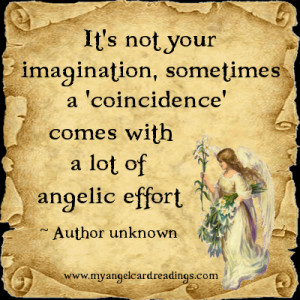 ... coincidence' comes with a lot of angelic effort. ~ Author unknown