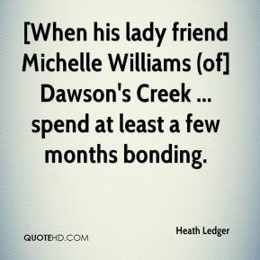 Heath Ledger - [When his lady friend Michelle Williams (of] Dawson's ...