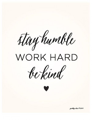 ... Quote, Work Hard Quote, Stay Humble, Be Kind Quote, Hard Work Quote