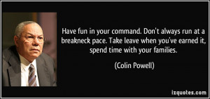 Have fun in your command. Don't always run at a breakneck pace. Take ...