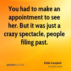Eddie Campbell - You had to make an appointment to see her. But it was ...