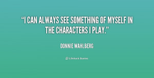 can always see something of myself in the characters I play.""