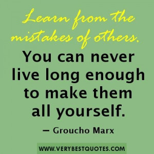 Mistakte quotes learn from the mistakes of others. you can never live ...
