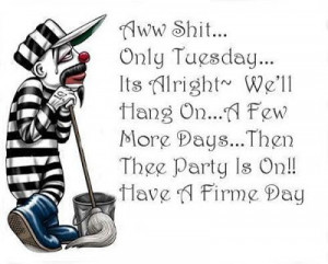 funny tuesday quotes aww only tuesday it s alright we ll hang on a few ...