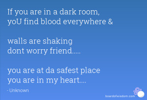 If you are in a dark room, yoU find blood everywhere & walls are ...