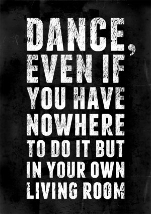 Dance, even if you have now here to do it but in your own living room.