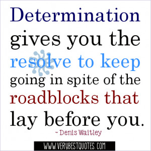 Quotes - Determination gives you the resolve to keep going ...