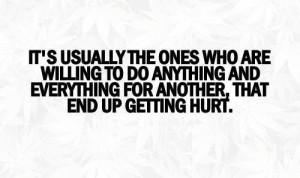 ... to do anything or everything for others that end up getting hurt