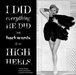 ... Sass! Dance Quote! #dance #sassy #ginger #rogers #love #fierce #woman