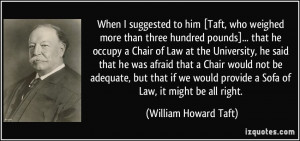 ... provide a Sofa of Law, it might be all right. - William Howard Taft