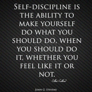 Self-#discipline is the ability to make yourself do what you should do ...