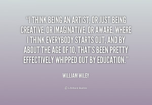 quote-William-Wiley-i-think-being-an-artist-or-just-214374.png
