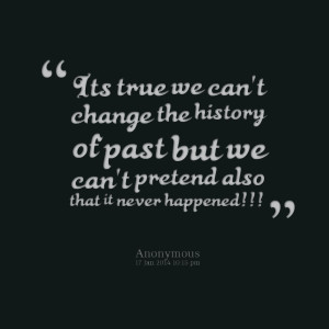 Quotes Picture: its true we can't change the history of past but we ...