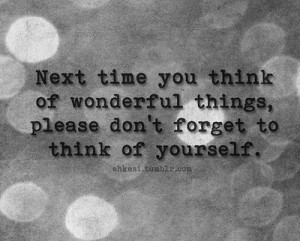 ... things,Please Don't forget to think of Your self ~ Beauty Quote