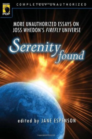 ... Found: More Unauthorized Essays on Joss Whedon's Firefly Universe