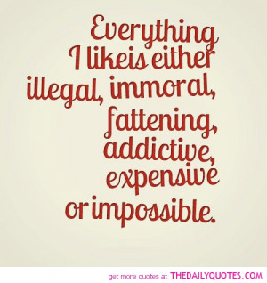 everything-i-like-is-illegal-funny-quotes-sayings-pictures.jpg
