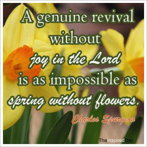 genuine revival without the Joy in the Lord is as impossible as ...