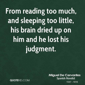 From reading too much, and sleeping too little, his brain dried up on ...