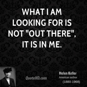 Helen keller quote what i am looking for is not out there it is in me