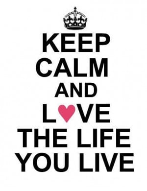 Keep Calm and Love the Life You Live #quotes #words / Happiness