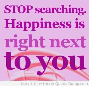 Stop Searching Happiness Is Right Next To You - Apology Quote