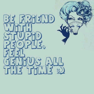 Be Friend With Stupid Peopel