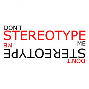 what is stereotype for me stereotype is a way of thinking that every ...