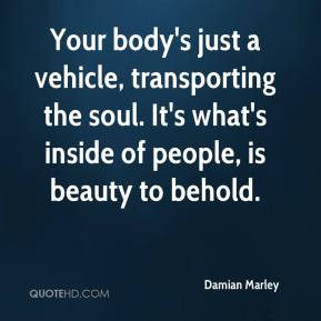 Damian Marley - Your body's just a vehicle, transporting the soul. It ...