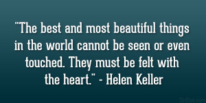 """... or even touched. They must be felt with the heart."""" – Helen Keller"""