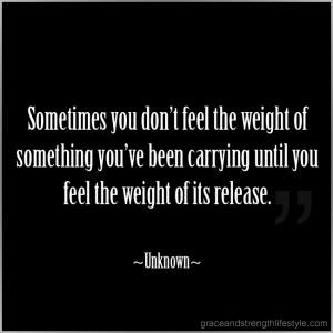 Got Burdens? Sometimes you don't know the weight of something you've ...