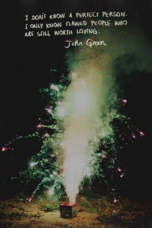 Flawed people worth loving. John Green.