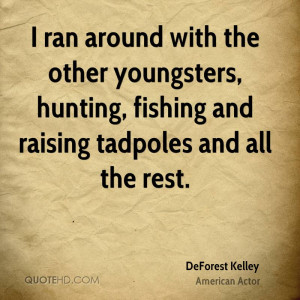 ran around with the other youngsters, hunting, fishing and raising ...