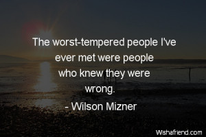 The worst-tempered people I've ever met were people who knew they were ...