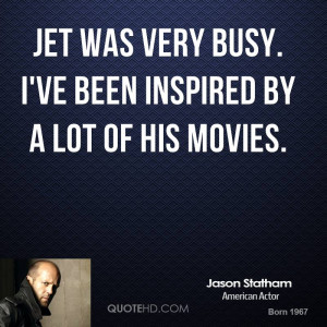 jason-statham-jason-statham-jet-was-very-busy-ive-been-inspired-by-a ...