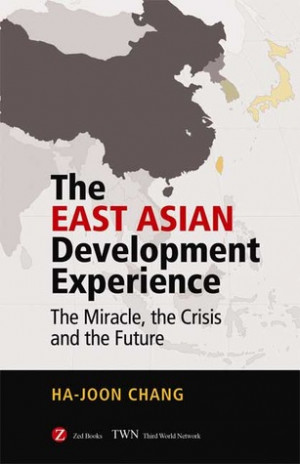 The East Asian Development Experience: The Miracle, the Crisis and the ...
