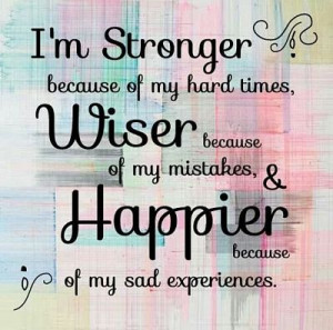 Stronger, Wiser, Happier   Best Quote Of All Time