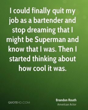 Brandon Routh - I could finally quit my job as a bartender and stop ...