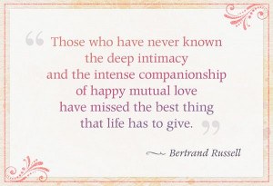 "... love have missed the best thing that life has to give."" — Bertrand"
