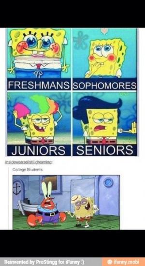 :)College Freshman Meme, Cute Spongebob Quotes, High School Freshman ...