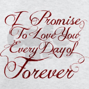 Promise to Love You Everyday of Forever T-Shirt by Fanpira
