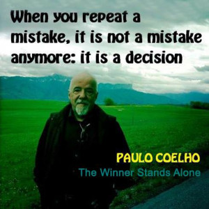 When you repeat a mistake, it is not a mistake anymore: it is a ...