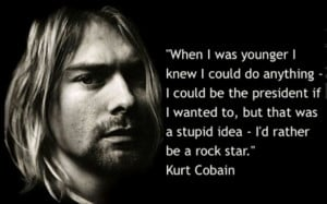 ... if i wanted to, but that was a stupid idea- i'd rather be a rock star